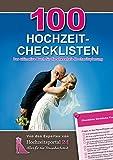 100 Hochzeit-Checklisten: Das ultimative Buch für die stressfreie...